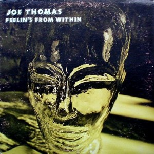JOE THOMAS - FEELIN'S FROM WITHIN