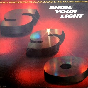S.S.O. FEATURING DOUGLAS LUCAS & THE SUGAR SISTERS - SHINE YOUR LIGHT