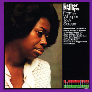Esther Phillips - From A Whisper To A Scream