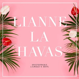 LIANNE LA HAVAS - UNSTOPPABLE